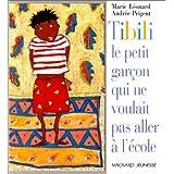 Tibili ou le petit garçon qui ne voulait pas aller à l'école | Léonard, Marie. Auteur