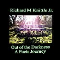 Out of the Darkness: A Poets Journey Audiobook by Richard M Knittle Jr. Narrated by Chase Johnson
