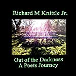 Out of the Darkness: A Poets Journey | Richard M Knittle Jr.