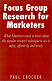 img - for Focus Group Research for Marketers: What Marketers Need to Know About This Popular Research Technique to Use It Safely, Effectively and Wisely book / textbook / text book