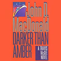 Darker Than Amber: A Travis McGee Novel, Book 7 (       UNABRIDGED) by John D. MacDonald Narrated by Robert Petkoff