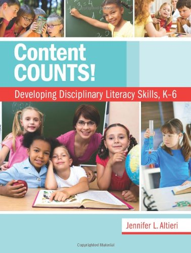 Content Counts! Developing Disciplinary Literacy Skills, K-6