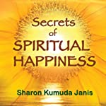 Secrets of Spiritual Happiness | Sharon