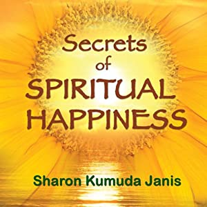 Secrets of Spiritual Happiness | [Sharon