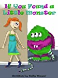"""IF YOU FOUND A LITTLE MONSTER"" ( Beautifully Illustrated Rhyming Picture Book for Beginner Readers ages 2-6) (""Little Monster Bedtime Series"" for Beginner Readers)"