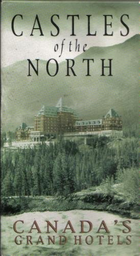 Castles of the North : Canada's Grand Hotel [VHS]