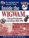 Inside the Wigwam: Chicago Presidential Conventions 1860-1996 (0829409114) by R. Craig Sautter