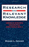img - for Research and Relevant Knowledge: American Research Universities Since World War II book / textbook / text book