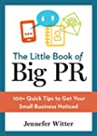 The Little Book of Big PR: 100+ Quick...