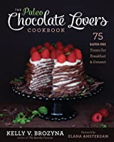 The Paleo Chocolate Lovers Cookbook: 75 Gluten Free Treats for Breakfast & Dessert by Victory Belt Publishing