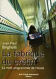 echange, troc Jean-Paul Brighelli - La fabrique du crétin : La mort programmée de l'école