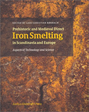 Prehistoric & Medieval Direct Iron Smelting In Scandinavia And Europe (Acta Jutlandica)