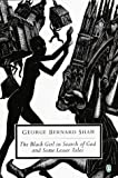 The Black Girl in Search of God (Penguin Twentieth Century Classics) (014018872X) by GEORGE BERNARD SHAW