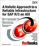 A Holistic Approach to a Reliable Infrastructure for Sap R/3 on Aix