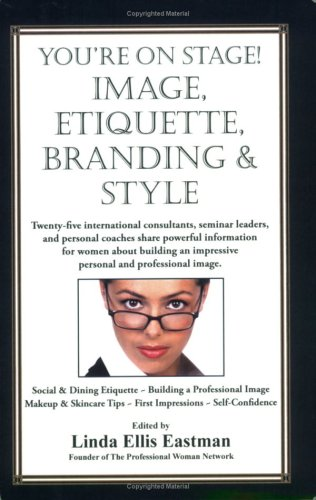 You'Re On Stage! Image, Etiqiuette, Branding & Style