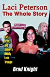 Laci Peterson The Whole Story: Laci, Scott, and Amber's Deadly Love Triangle