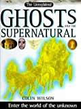 Unexplained: Ghosts and the Supernatural (0789428199) by Wilson, Colin