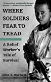 Where Soldiers Fear to Tread: A Relief Worker's Tale of Survival