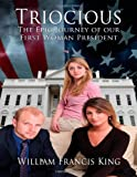 img - for Triocious: The Epic Journey of our first Woman President (Volume 1) book / textbook / text book
