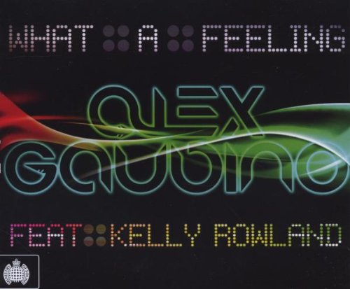 Alex Gaudino - What a Feeling (feat. Kelly Rowland) Lyrics - Zortam Music