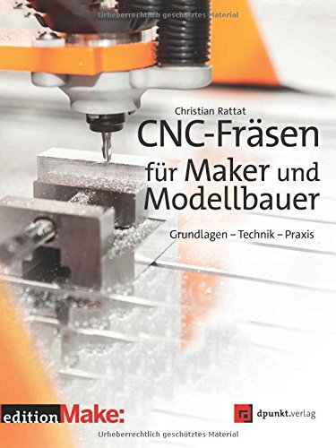 CNC-Frsen-fr-Maker-und-ModellbauerGrundlagen-Technik-Praxis-edition-Make