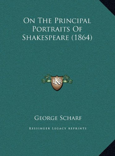 On the Principal Portraits of Shakespeare (1864) on the Principal Portraits of Shakespeare (1864)