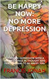 img - for Books:BE HAPPY NOW:NO MORE DEPRESSION:Spiritual:Religious:Inspirational:Prayers:Free:Bible:Verse:Top:100:NY:New:York:Times:On:Best:Sellers:Lists:In:Non:Fiction:2015:Free:Sale:Month:Releases:Christian book / textbook / text book