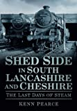 Shed Side in South Lancashire & Cheshire in the Last Days of Steam