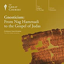 Gnosticism: From Nag Hammadi to the Gospel of Judas  by The Great Courses Narrated by Professor David Brakke