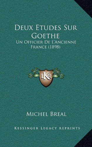 Deux Etudes Sur Goethe: Un Officier de L'Ancienne France (1898)