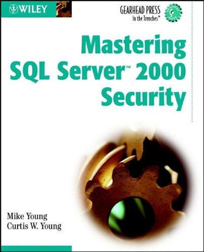 Mastering SQL Server 2000 Security (Gearhead Press--In the Trenches) PDF