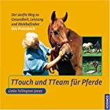 TTouch und TTeam fr Pferde: Das Praxisbuch.Der sanfte Weg zu Gesundheit, Leistung und Wohlbefinden
