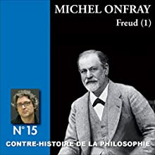 Contre-histoire de la philosophie 15.1 : Freud Discours Auteur(s) : Michel Onfray Narrateur(s) : Michel Onfray