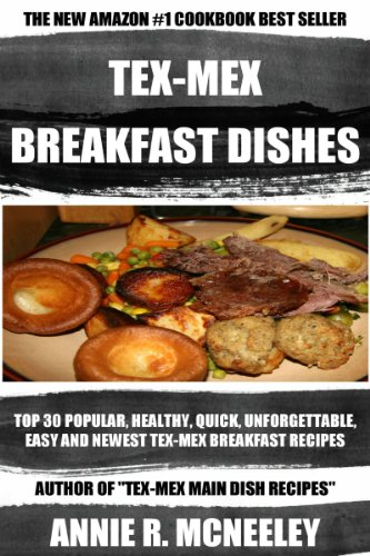 Top 30 Newest, Tasty, Most-Recommended, Popular, Healthy And Easy to Understand Tex-Mex Breakfast Recipes by Annie R. McNeeley