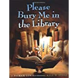 Please Bury Me in the Libraryby J. Patrick Lewis