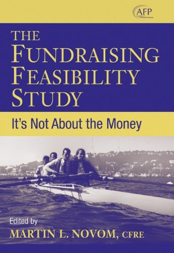 The Fundraising Feasibility Study: It's Not About the Money (AFP Fund Development Series) (The AFP/Wiley Fund Developmen
