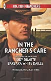 img - for In the Rancher's Care: The Rancher's Hired Fianc e\Honorable Rancher (Harlequin Rich, Rugged Ranchers Collecti) book / textbook / text book
