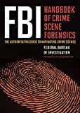 img - for FBI Handbook of Crime Scene Forensics: The Authoritative Guide to Navigating Crime Scenes book / textbook / text book