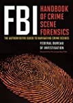 FBI Handbook of Crime Scene Forensics...
