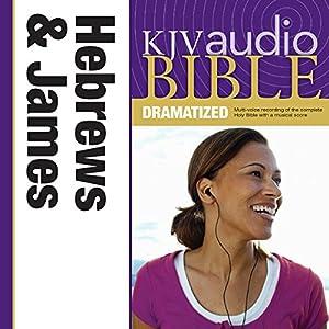 KJV Audio Bible: Hebrews and James (Dramatized) Audiobook
