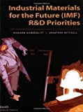 Industrial Materials for the Future: R&D Priorities (2002) (Documented briefing)