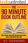 THE 90 MINUTE BOOK OUTLINE: How to Ou...