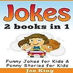 Jokes: 2 Books in 1: Funny Jokes for Kids & Funny Stories for Kids   Joe King