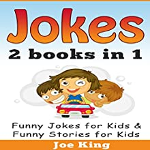 Jokes: 2 Books in 1: Funny Jokes for Kids & Funny Stories for Kids Audiobook by Joe King Narrated by Michael Hatak