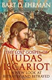 The Lost Gospel of Judas Iscariot: A New Look at Betrayer and Betrayed by Bart D. Ehrman