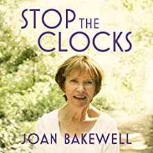 Stop the Clocks: Thoughts on What I Leave Behind Audiobook by Joan Bakewell Narrated by Helen Bourne