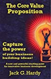 img - for The Core Value Proposition: Capture the Power of Your Business Building Ideas book / textbook / text book