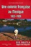 echange, troc Jean-Christophe Demard - Une colonie française au mexique (1833-1926) - rio nautla, etapes d'une integration