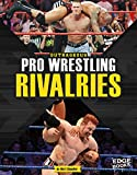 Outrageous Pro Wrestling Rivalries (Sports Rivalries)