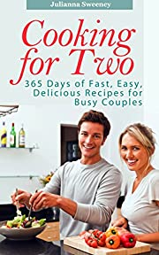 Cooking for Two: 365 Days of Fast, Easy, Delicious Recipes for Busy People (Cooking for Two Cookbook, Slow Cooking for Two, Cooking for 2 Recipes)